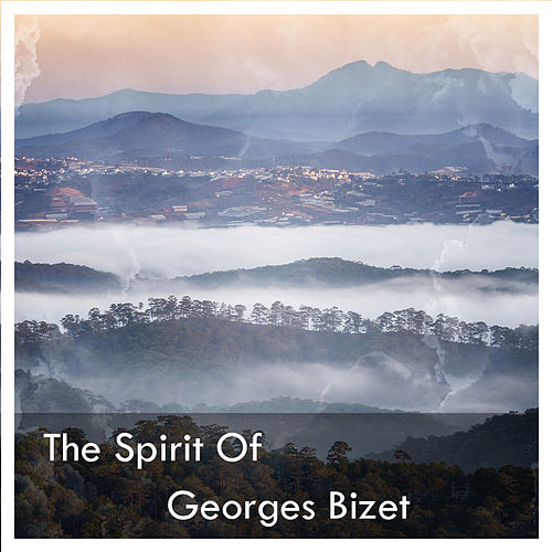 The Spirit Of Georges Bizet by Georges Bizet