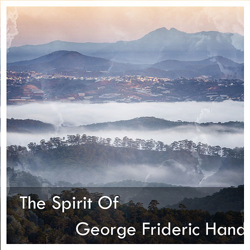 The Spirit Of George Frideric Handel de George Frideric Handel