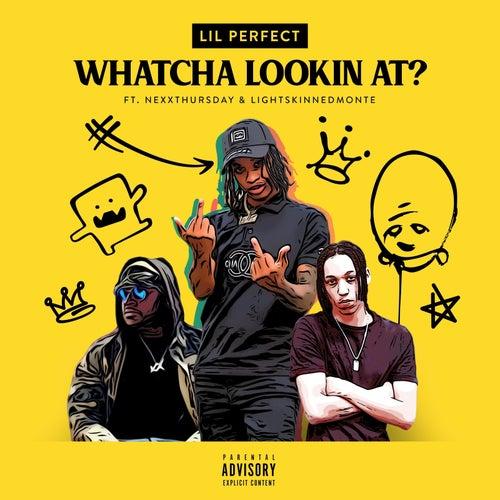 Whatcha Lookin At von Lil Perfect