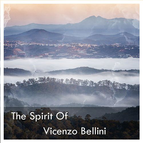 The Spirit Of Vicenzo Bellini by Vincenzo Bellini