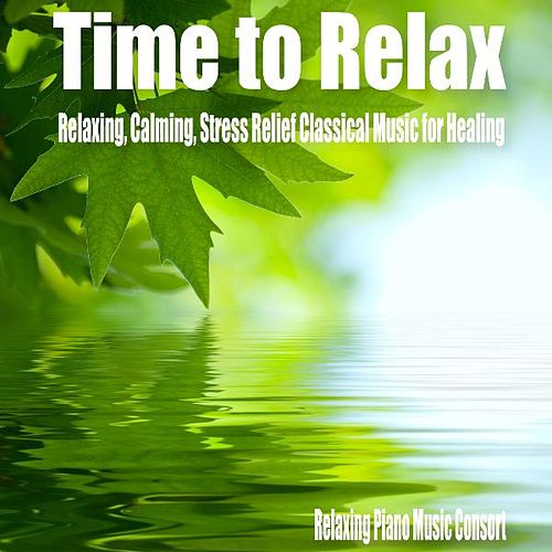Time to Relax- Relaxing, Calming, Stress Relief Classical Music for Healing by Relaxing Piano Music Consort