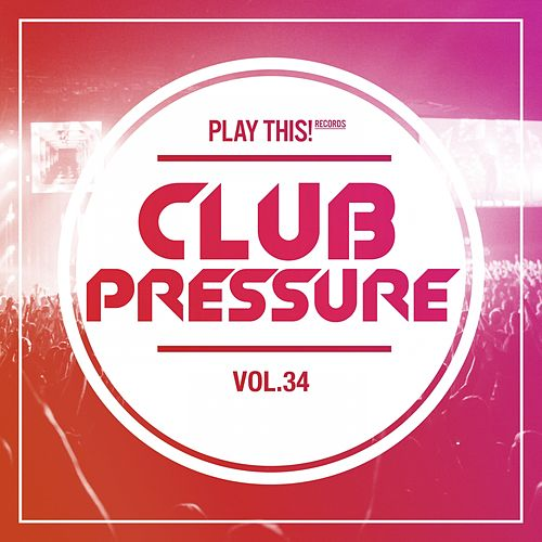 Club Pressure, Vol. 34 - The Electro and Clubsound Collection by Various Artists