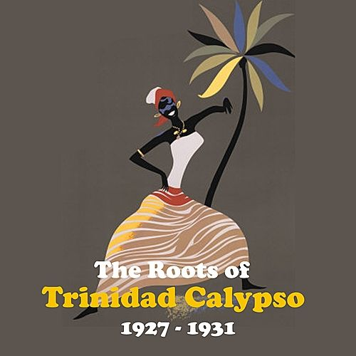 The Roots of Trinidad Calypso / Recordings 1927 - 1931 by Various Artists