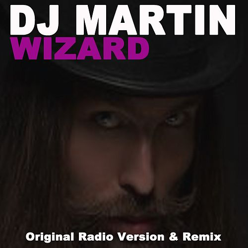 Wizard (Original Radio Version & Remix) di DJ Martin