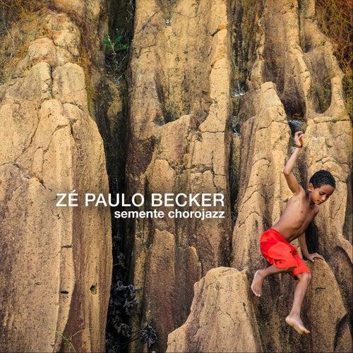 Semente Chorojazz von Zé Paulo Becker