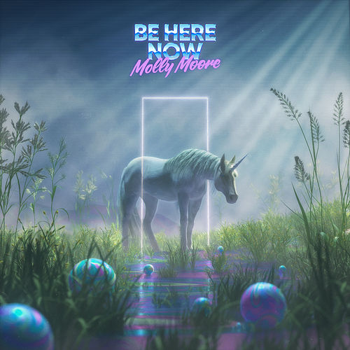 Be Here Now by Molly Moore