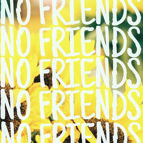 No Friends by Group Therapy