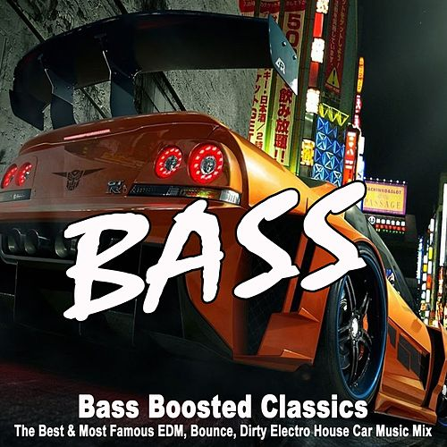 Bass Boosted Car Classics (The Best & Most Famous EDM, Bounce, Electro House Car Music Mix) by Various Artists