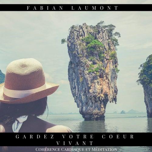 Gardez votre coeur vivant (Cohérence Cardiaque et Méditation) de Fabian Laumont