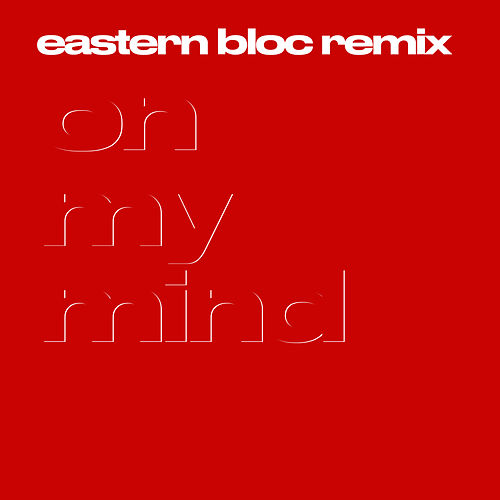 On My Mind (Eastern Bloc Remix) by Leisure