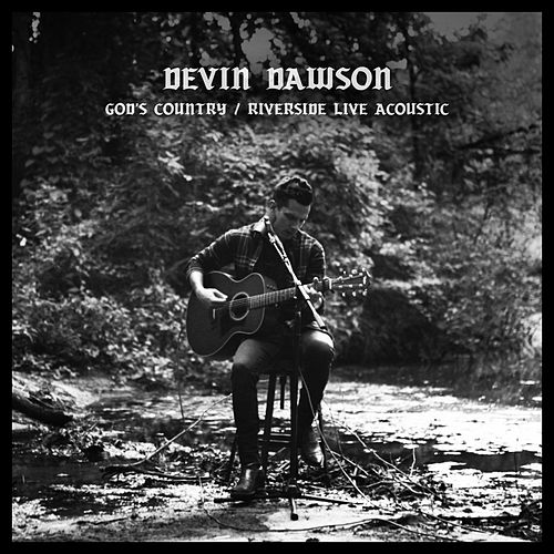 God's Country (Riverside Live Acoustic Version) by Devin Dawson