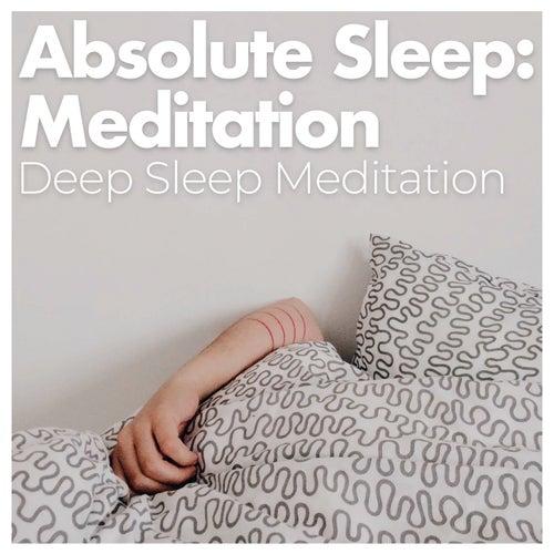 Absolute Sleep: Meditation by Deep Sleep Meditation