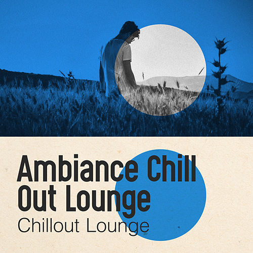 Ambiance Chill Out Lounge by Chillout Lounge