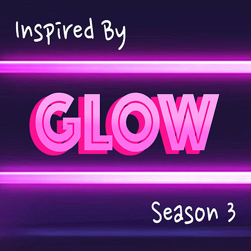 Inspired By 'Glow' Season 3 by Various Artists