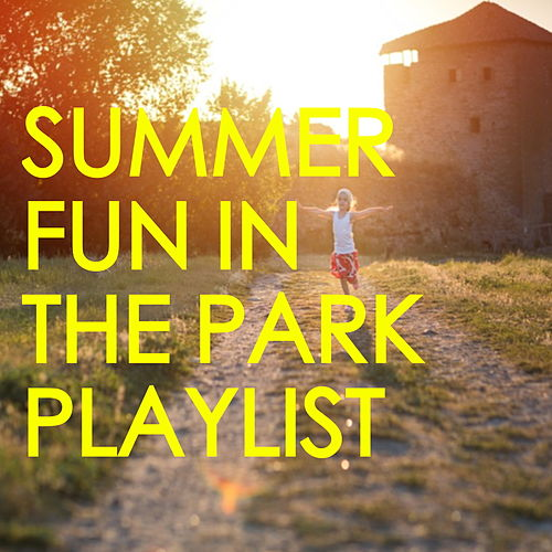 Summer Fun In The Park Playlist by Various Artists