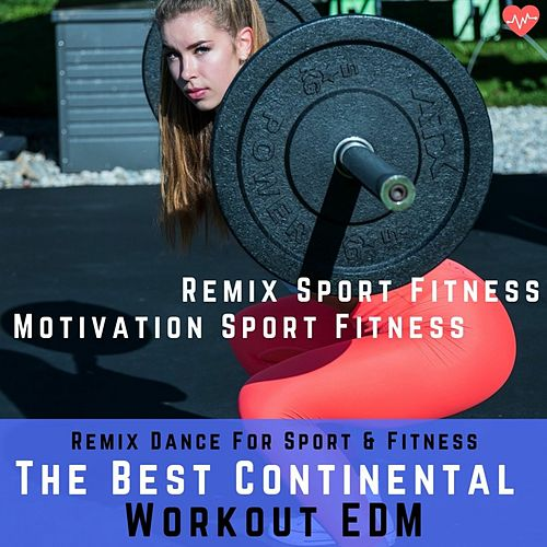 The Best Continental Workout EDM (Remix Dance for Sport & Fitness) von Various Artists
