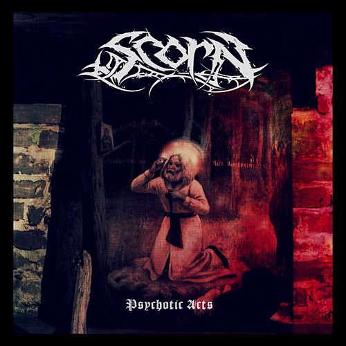 Psychotic Acts by Scorn