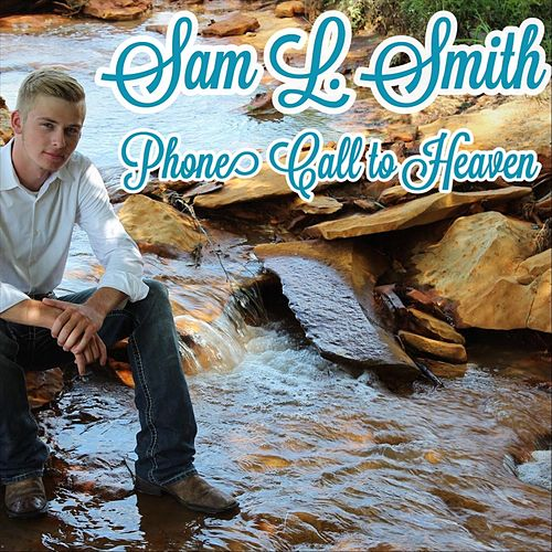 Phone Call to Heaven by Sam L. Smith