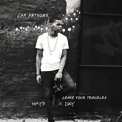 Leave Your Troubles fra Cam Anthony