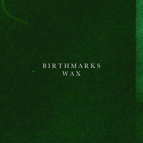 Wax by Birthmarks