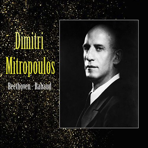 Dimitri Mitropoulos, Beethoven - Rabaud by New York Philharmonic