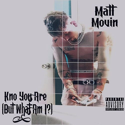 Kno You Are (But What Am I?) by Matt Movin'