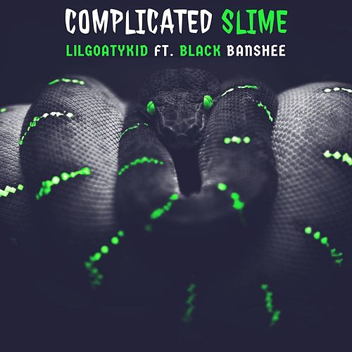 Complicated Slime (feat. Black Banshee) by LilGoatyKid