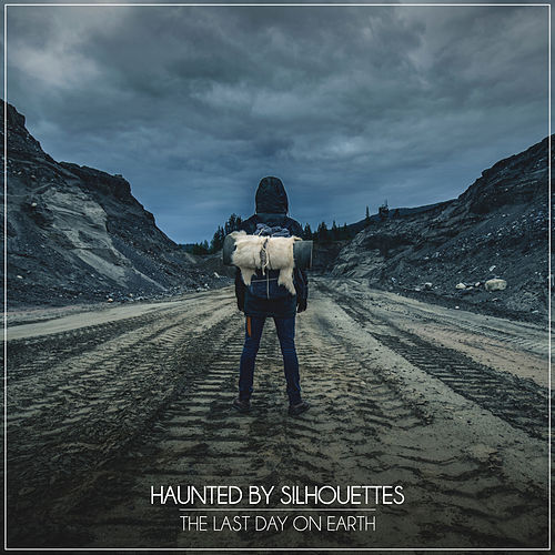 The Last Day on Earth by Haunted By Silhouettes