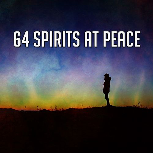64 Spirits at Peace by Lullabies for Deep Meditation