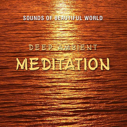 Deep Ambient: Meditation by Sounds of Beautiful World