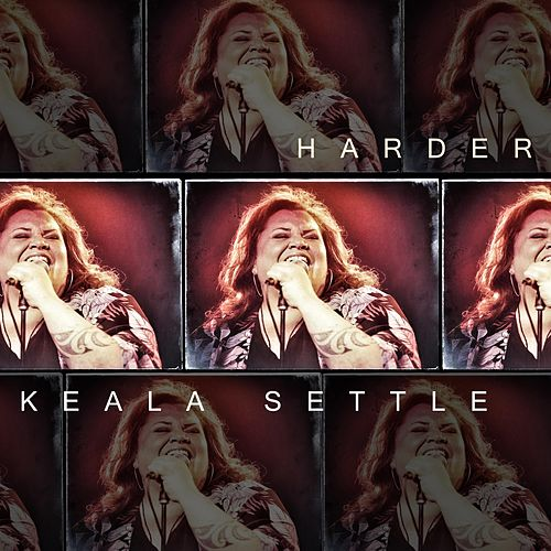 Harder by Keala Settle