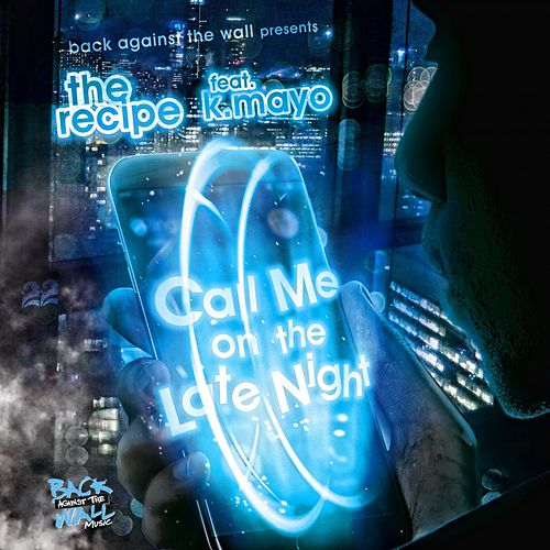 Call Me on the Late Night (feat. k.mayo) von The Recipe