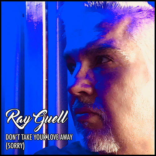 Don't Take Your Love Away (Sorry) von Ray Guell