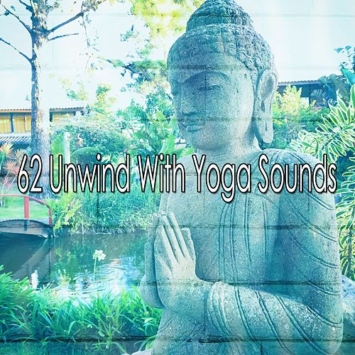 62 Unwind with Yoga Sounds von Massage Therapy Music