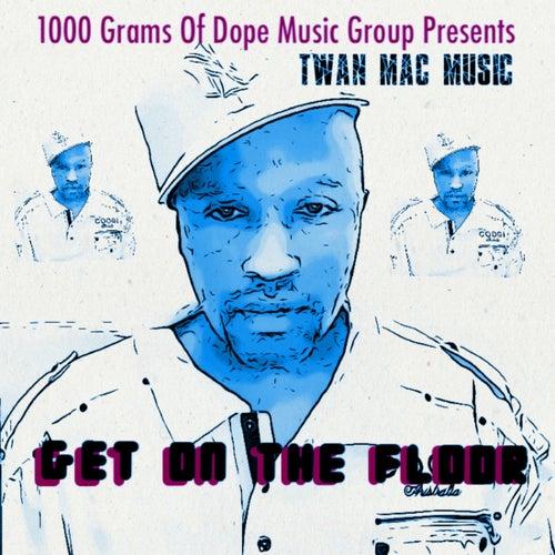 Get On The Floor de Twan Mac Music