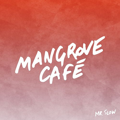 Mr Slow (Radio Edit) by Mangrove Café
