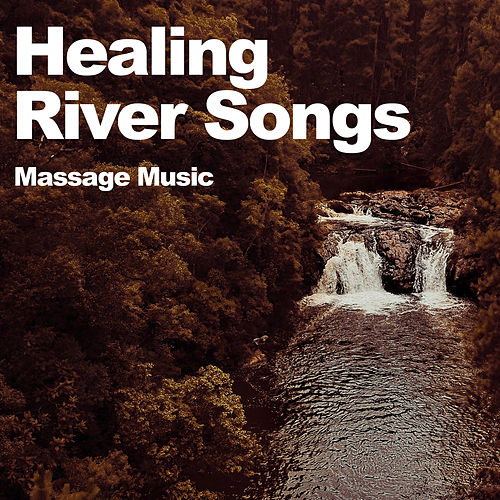 Healing River Songs by Massage Music