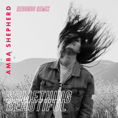 Something Beautiful (Redondo Remix) von Amba Shepherd
