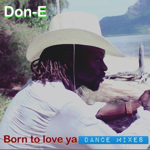 Born to Love Ya Dance Mixes by Don-E