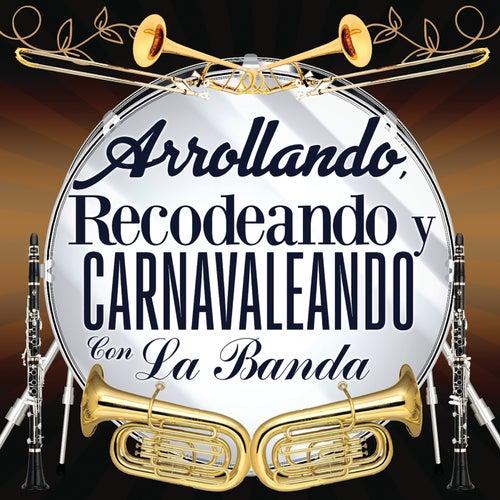 Arrollando, Recodeando Y Carnavaleando Con La Banda de Various Artists