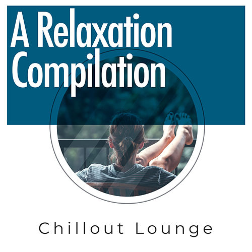 A Relaxation Compilation by Chillout Lounge