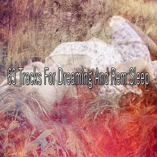 63 Tracks for Dreaming and Rem Sleep by Sounds Of Nature