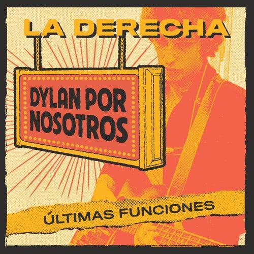 Dylan por Nosotros (Últimas Funciones) de La Derecha