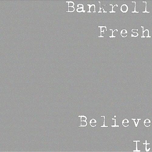 Believe It by Bankroll Fresh