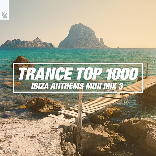 Trance Top 1000 (Ibiza Anthems Mini Mix 3) by Various Artists