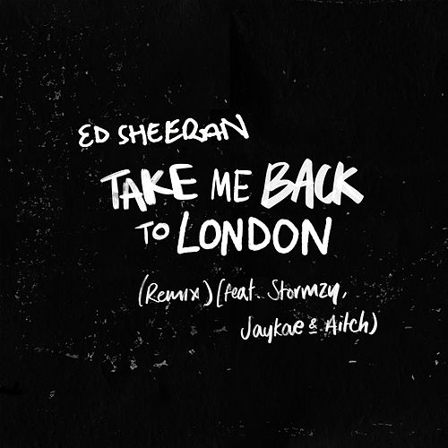 Take Me Back To London (Remix) [feat. Stormzy, Jaykae & Aitch] di Ed Sheeran