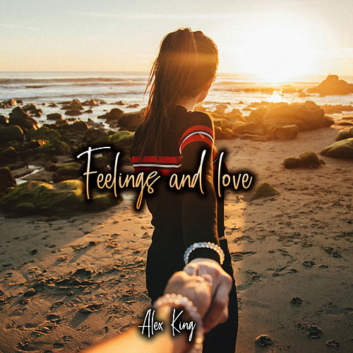 Feelings and love by Alex King
