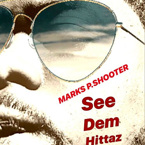 See Dem Hittaz de MarksP.Shooter