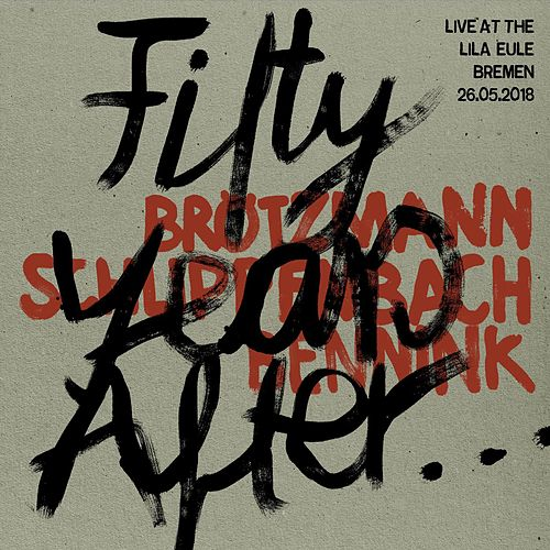 Fifty Years After... by Brötzmann