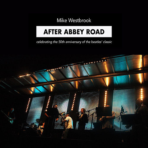 After Abbey Road: Celebrating the 50th Anniversary of The Beatles' Classic (Live) by Mike Westbrook